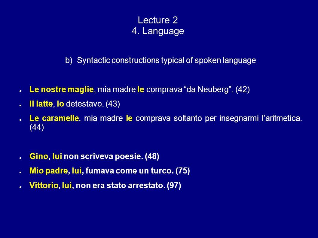 Lecture 2 4. Language b) Syntactic constructions typical of spoken language Le nostre maglie, mia madre le comprava da Neuberg. (42) Il latte, lo dete