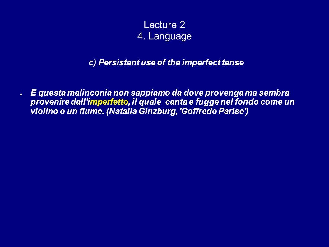 Lecture 2 4. Language c) Persistent use of the imperfect tense E questa malinconia non sappiamo da dove provenga ma sembra provenire dall'imperfetto,