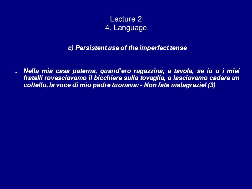 Lecture 2 4. Language c) Persistent use of the imperfect tense Nella mia casa paterna, quandero ragazzina, a tavola, se io o i miei fratelli rovesciav