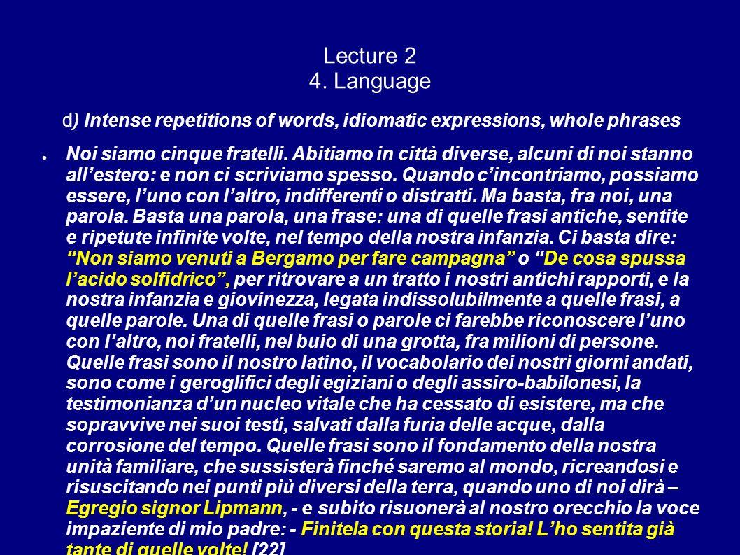 Lecture 2 4. Language d) Intense repetitions of words, idiomatic expressions, whole phrases Noi siamo cinque fratelli. Abitiamo in città diverse, alcu