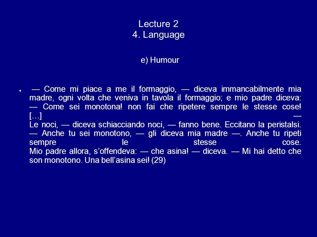Lecture 2 4. Language e) Humour Come mi piace a me il formaggio, diceva immancabilmente mia madre, ogni volta che veniva in tavola il formaggio; e mio