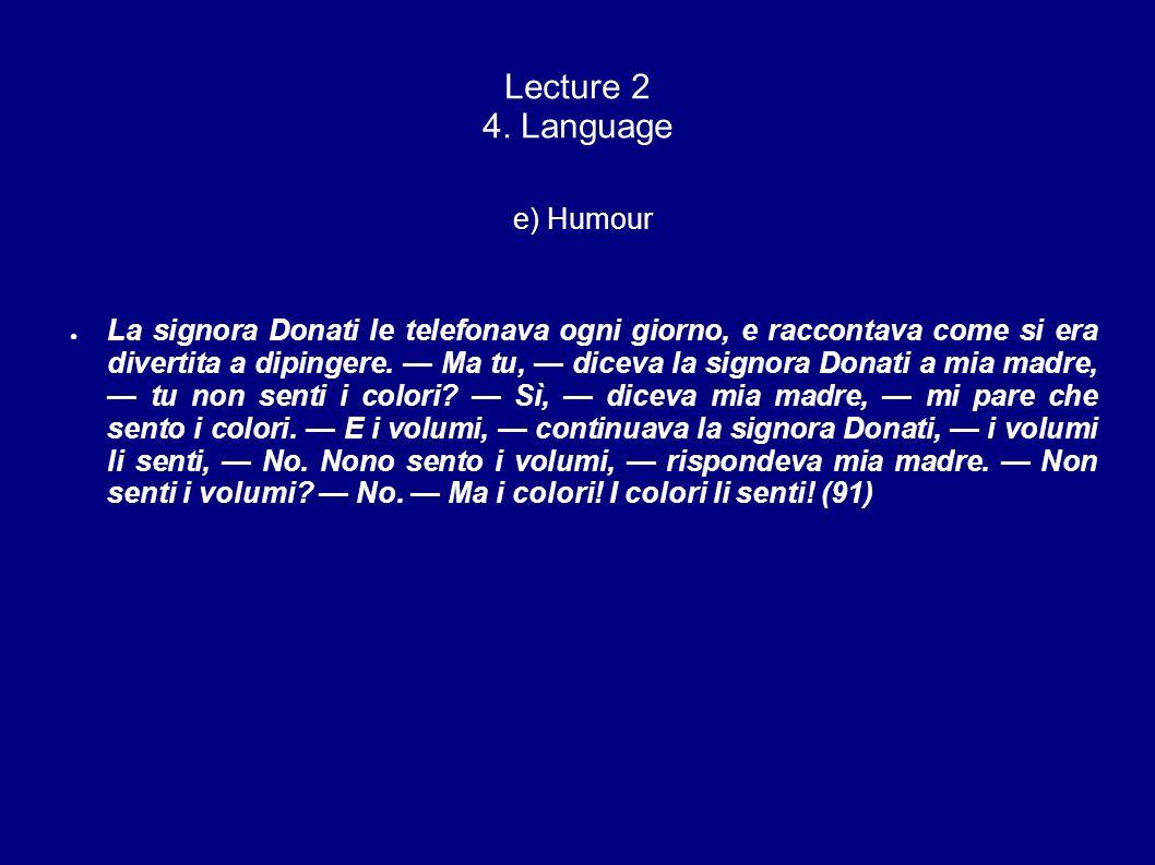 Lecture 2 4. Language e) Humour La signora Donati le telefonava ogni giorno, e raccontava come si era divertita a dipingere. Ma tu, diceva la signora