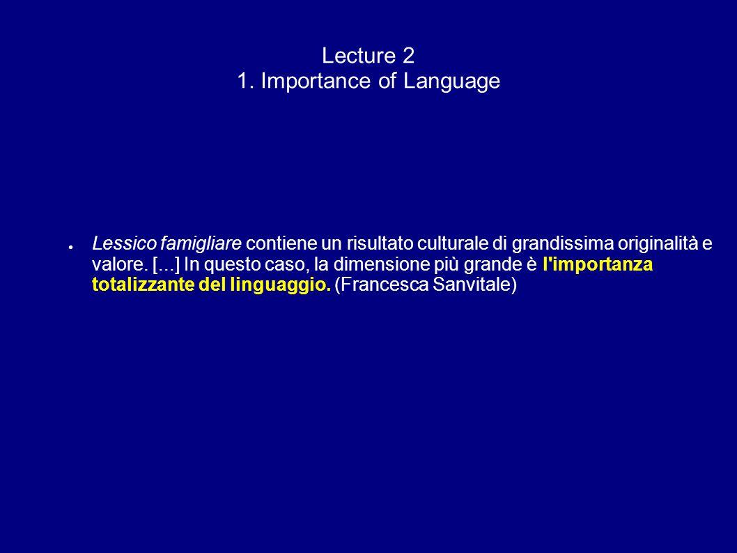 Lecture 2 1. Importance of Language Lessico famigliare contiene un risultato culturale di grandissima originalità e valore. [...] In questo caso, la d
