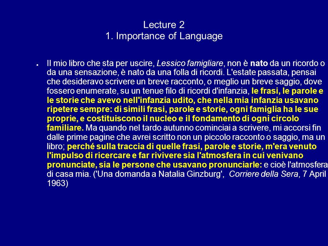 Lecture 2 1. Importance of Language Il mio libro che sta per uscire, Lessico famigliare, non è nato da un ricordo o da una sensazione, è nato da una f