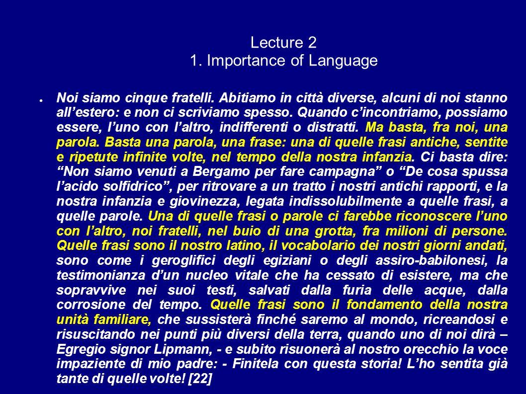 Lecture 2 1. Importance of Language Noi siamo cinque fratelli. Abitiamo in città diverse, alcuni di noi stanno allestero: e non ci scriviamo spesso. Q