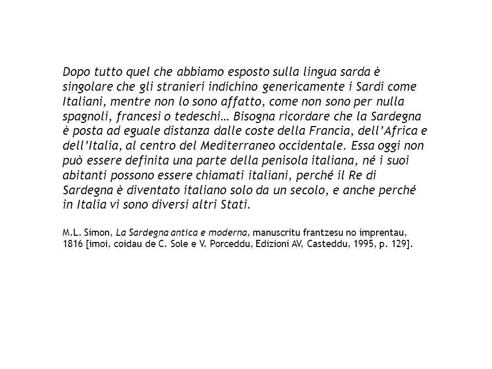 Dopo tutto quel che abbiamo esposto sulla lingua sarda è singolare che gli stranieri indichino genericamente i Sardi come Italiani, mentre non lo sono