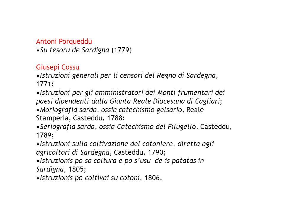 Antoni Porqueddu Su tesoru de Sardigna (1779) Giusepi Cossu Istruzioni generali per li censori del Regno di Sardegna, 1771; Istruzioni per gli amminis