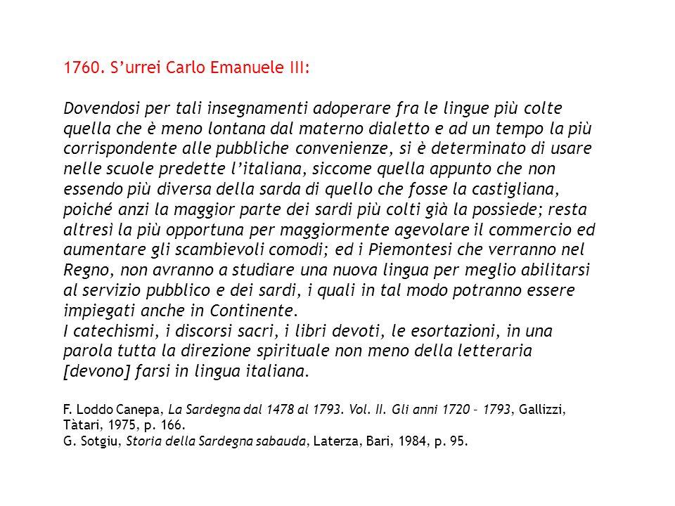 1760. Surrei Carlo Emanuele III: Dovendosi per tali insegnamenti adoperare fra le lingue più colte quella che è meno lontana dal materno dialetto e ad