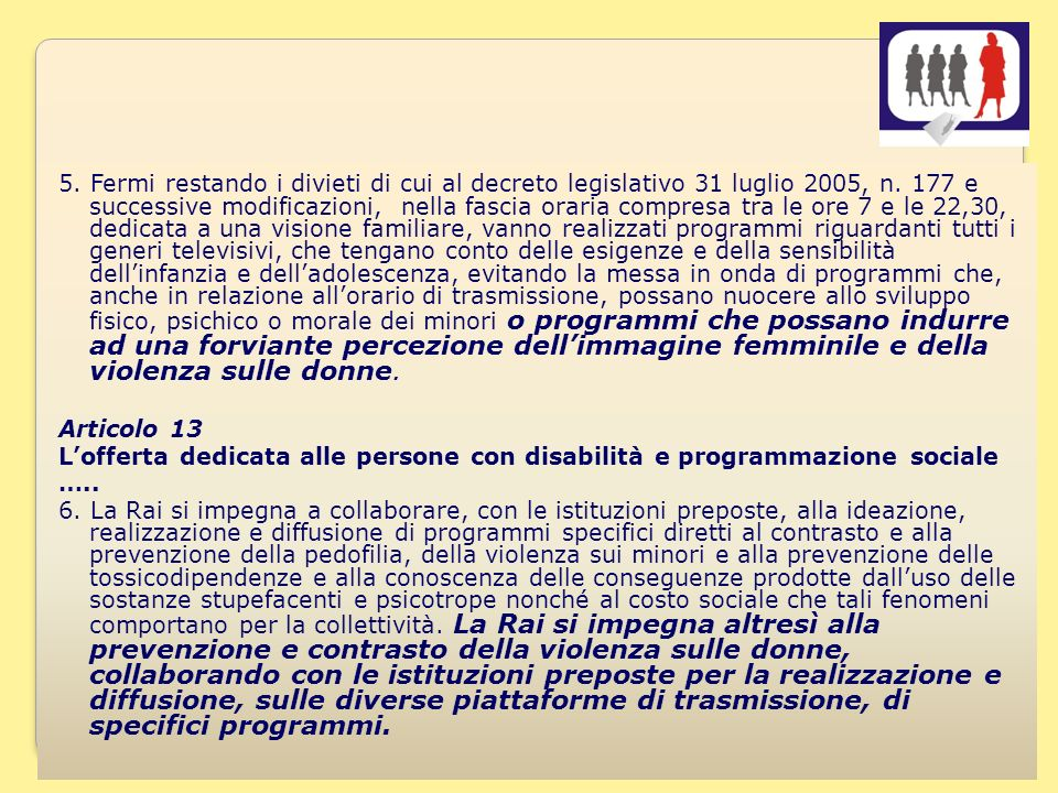 11 5. Fermi restando i divieti di cui al decreto legislativo 31 luglio 2005, n.