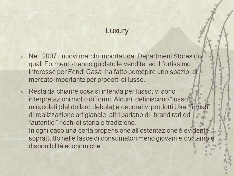 Luxury Nel 2007 i nuovi marchi importati dai Department Stores (fra i quali Formenti) hanno guidato le vendite ed il fortissimo interesse per Fendi Casa ha fatto percepire uno spazio di mercato importante per prodotti di lusso.