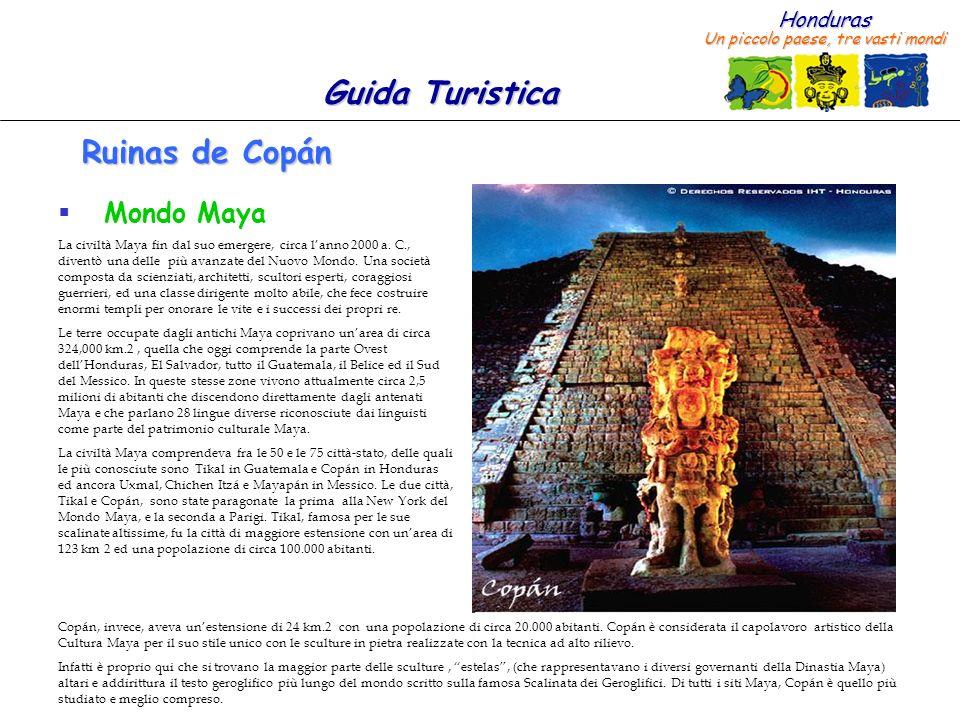 Honduras Un piccolo paese, tre vasti mondi Guida Turistica Ruinas de Copán Mondo Maya La civiltà Maya fin dal suo emergere, circa lanno 2000 a. C., di