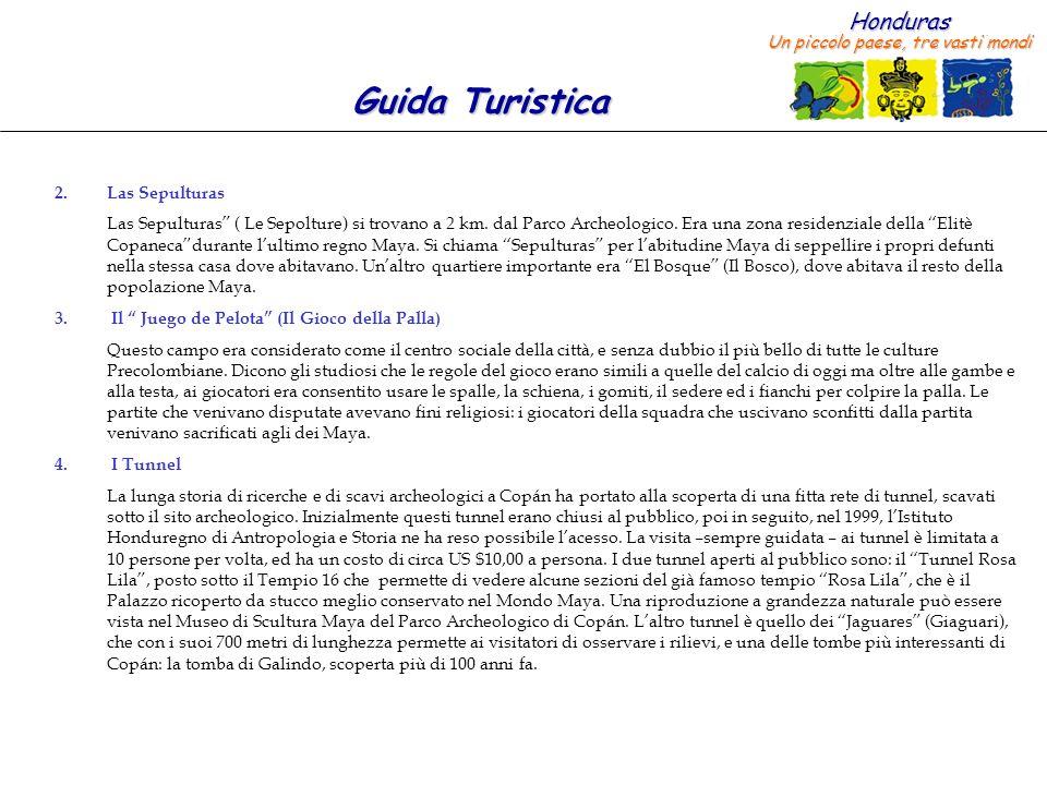 Honduras Un piccolo paese, tre vasti mondi Guida Turistica 2.Las Sepulturas Las Sepulturas ( Le Sepolture) si trovano a 2 km. dal Parco Archeologico.