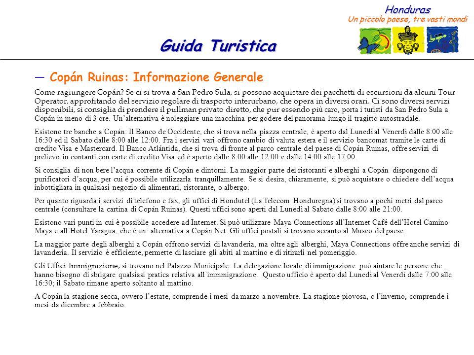 Honduras Un piccolo paese, tre vasti mondi Guida Turistica Copán Ruinas: Informazione Generale Come ragiungere Copán? Se ci si trova a San Pedro Sula,