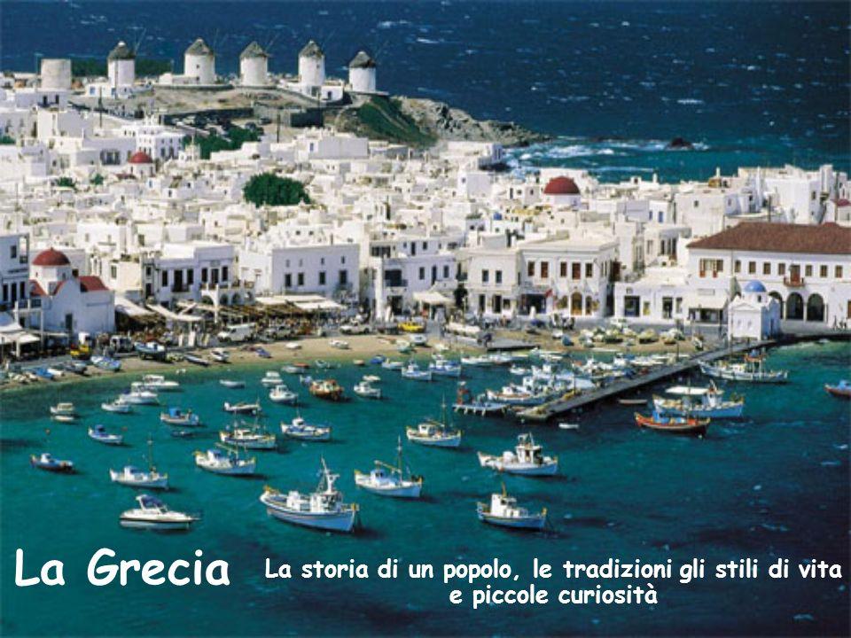 La Grecia La storia di un popolo, le tradizioni gli stili di vita e piccole curiosità