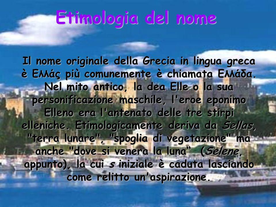 Etimologia del nome Il nome originale della Grecia in lingua greca è Ελλάς più comunemente è chiamata Ελλάδα. Nel mito antico, la dea Elle o la sua pe