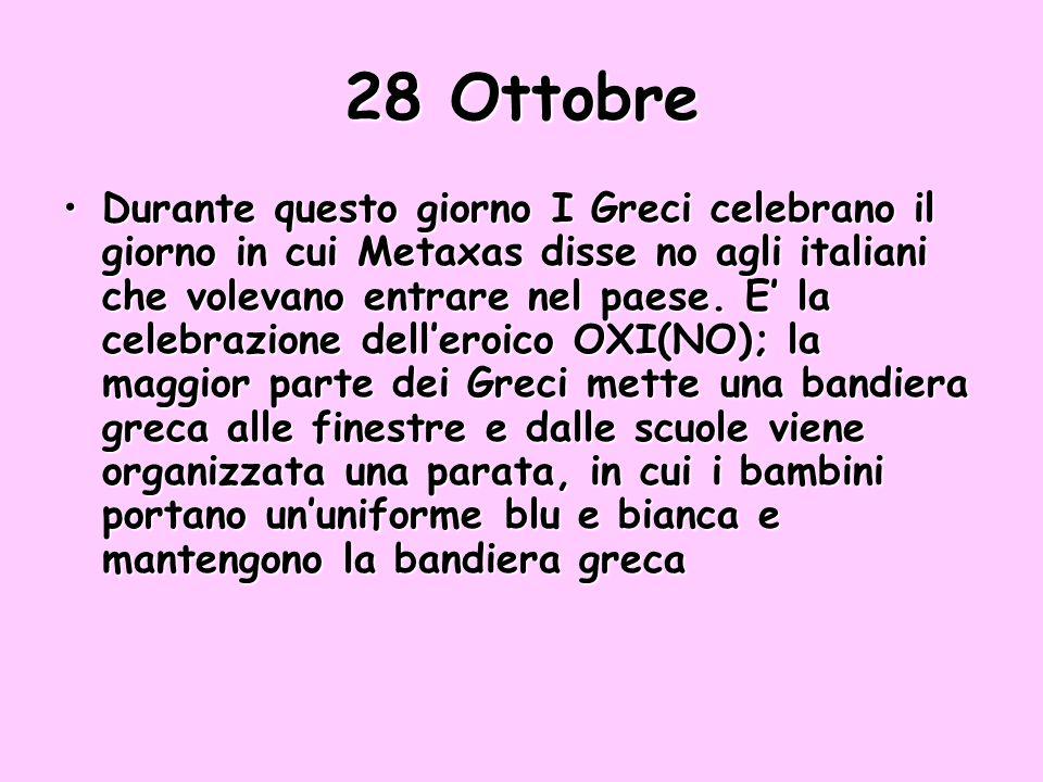 28 Ottobre Durante questo giorno I Greci celebrano il giorno in cui Metaxas disse no agli italiani che volevano entrare nel paese. E la celebrazione d