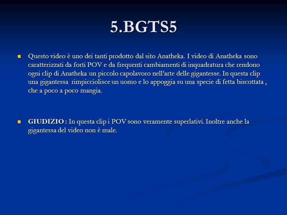 5.BGTS5 Questo video è uno dei tanti prodotto dal sito Anatheka. I video di Anatheka sono caratterizzati da forti POV e da frequenti cambiamenti di in