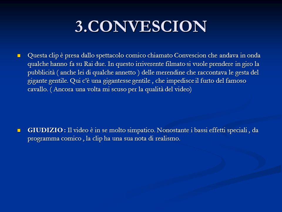 3.CONVESCION Questa clip è presa dallo spettacolo comico chiamato Convescion che andava in onda qualche hanno fa su Rai due.