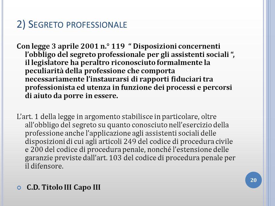 2) S EGRETO PROFESSIONALE Con legge 3 aprile 2001 n.° 119 Disposizioni concernenti lobbligo del segreto professionale per gli assistenti sociali, il l