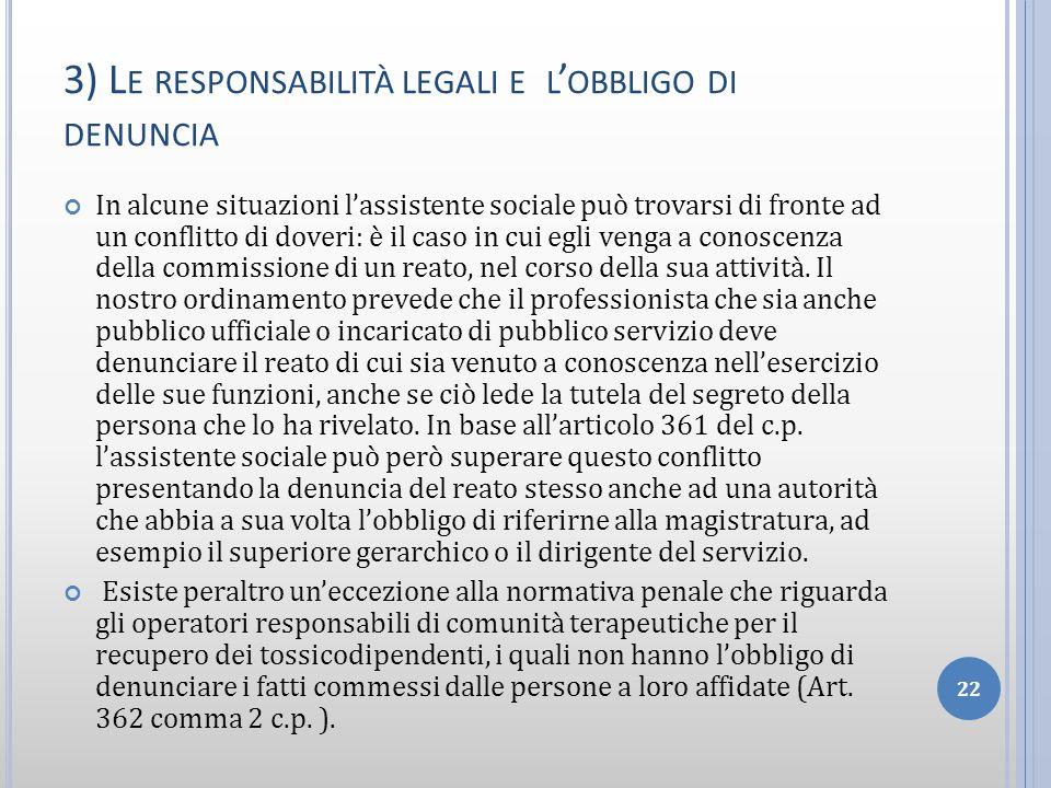 3) L E RESPONSABILITÀ LEGALI E L OBBLIGO DI DENUNCIA In alcune situazioni lassistente sociale può trovarsi di fronte ad un conflitto di doveri: è il c