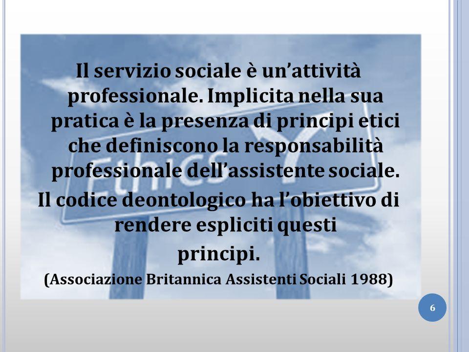 Il servizio sociale è unattività professionale. Implicita nella sua pratica è la presenza di principi etici che definiscono la responsabilità professi