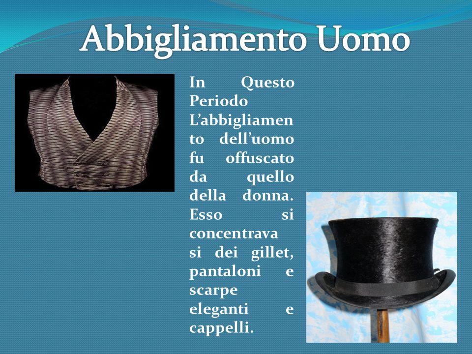In Questo Periodo Labbigliamen to delluomo fu offuscato da quello della donna. Esso si concentrava si dei gillet, pantaloni e scarpe eleganti e cappel