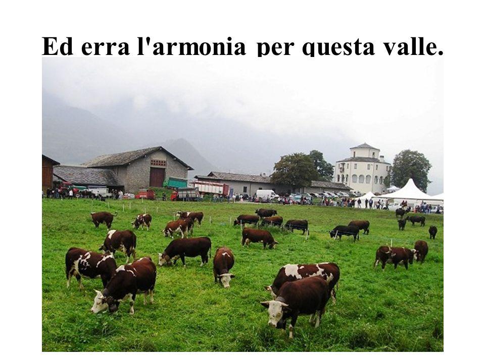 Ed erra l'armonia per questa valle.