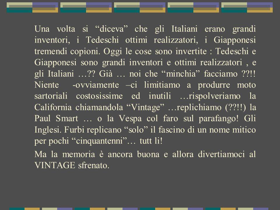Una volta si diceva che gli Italiani erano grandi inventori, i Tedeschi ottimi realizzatori, i Giapponesi tremendi copioni.