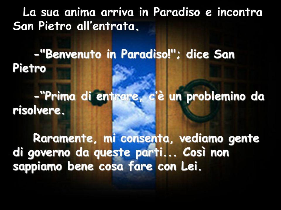 - Benvenuto in Paradiso! ; dice San Pietro -Prima di entrare, cè un problemino da risolvere.