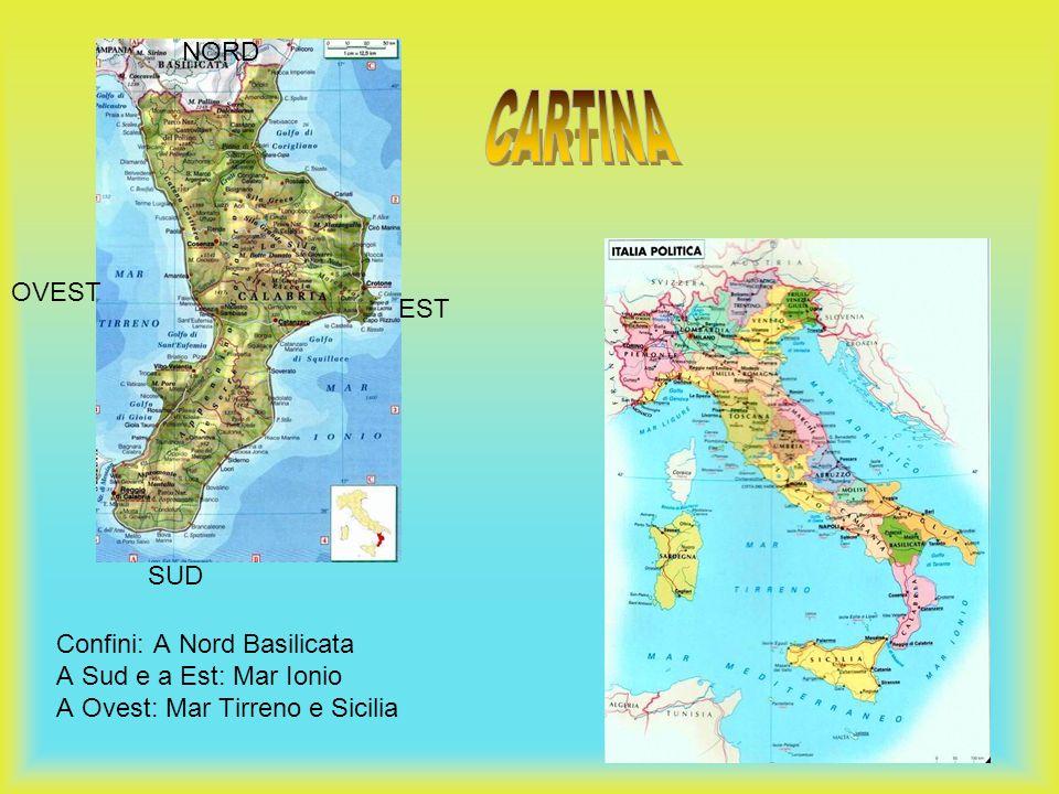 Confini: A Nord Basilicata A Sud e a Est: Mar Ionio A Ovest: Mar Tirreno e Sicilia SUD NORD OVEST EST