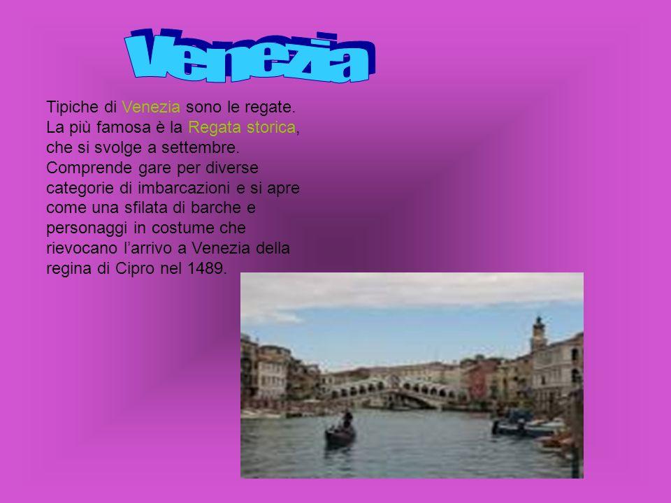 Tipiche di Venezia sono le regate. La più famosa è la Regata storica, che si svolge a settembre. Comprende gare per diverse categorie di imbarcazioni