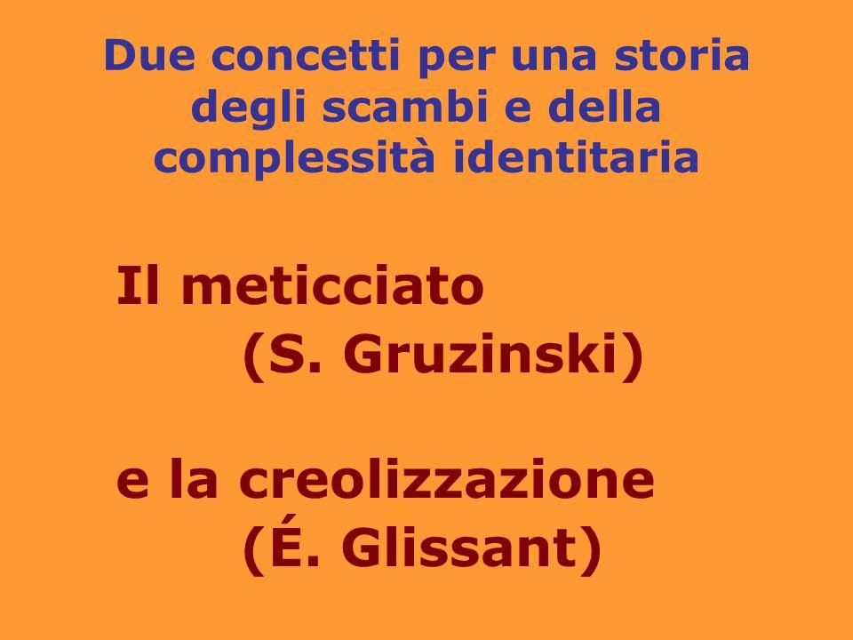 Due concetti per una storia degli scambi e della complessità identitaria Il meticciato (S.