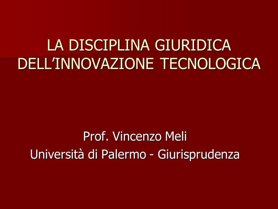 I LA DISCIPLINA GIURIDICA DELLINNOVAZIONE TECNOLOGICA Prof. Vincenzo Meli Università di Palermo - Giurisprudenza