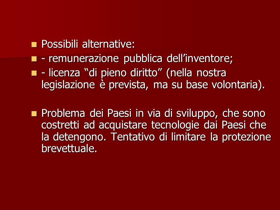 Possibili alternative: Possibili alternative: - remunerazione pubblica dellinventore; - remunerazione pubblica dellinventore; - licenza di pieno dirit