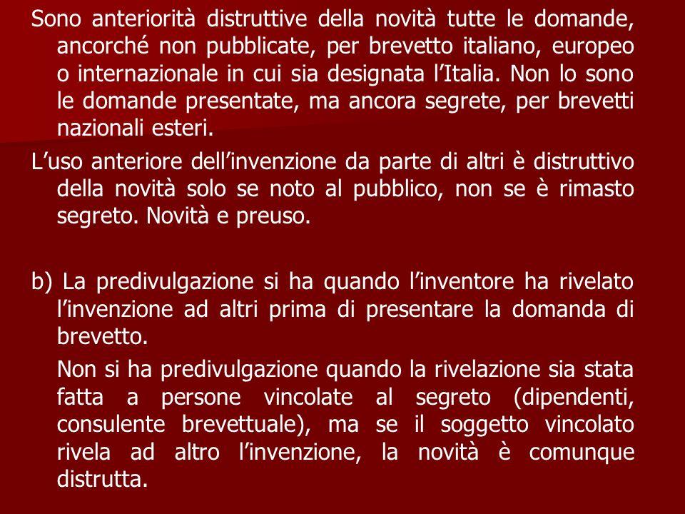 Sono anteriorità distruttive della novità tutte le domande, ancorché non pubblicate, per brevetto italiano, europeo o internazionale in cui sia design