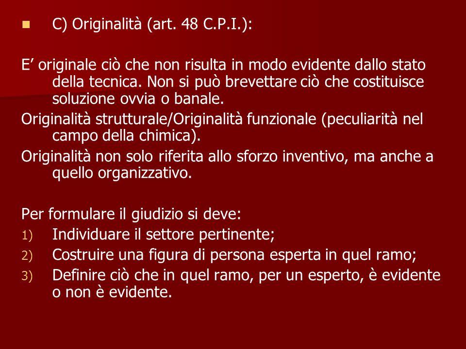 C) Originalità (art. 48 C.P.I.): E originale ciò che non risulta in modo evidente dallo stato della tecnica. Non si può brevettare ciò che costituisce