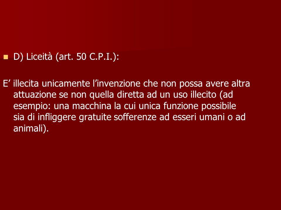 D) Liceità (art. 50 C.P.I.): E illecita unicamente linvenzione che non possa avere altra attuazione se non quella diretta ad un uso illecito (ad esemp