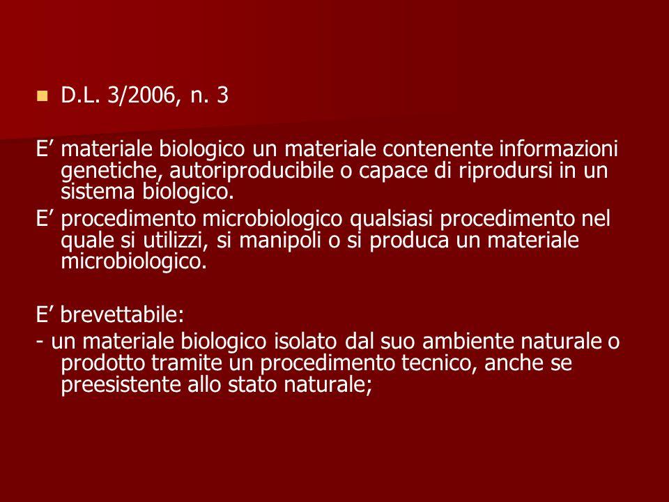 D.L. 3/2006, n. 3 E materiale biologico un materiale contenente informazioni genetiche, autoriproducibile o capace di riprodursi in un sistema biologi