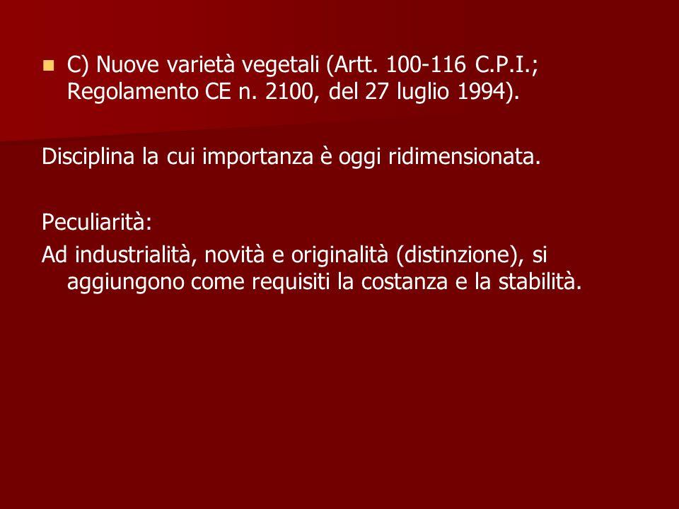 C) Nuove varietà vegetali (Artt. 100-116 C.P.I.; Regolamento CE n. 2100, del 27 luglio 1994). Disciplina la cui importanza è oggi ridimensionata. Pecu