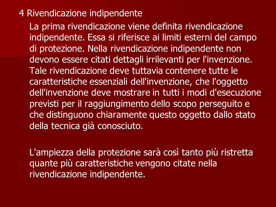4 Rivendicazione indipendente La prima rivendicazione viene definita rivendicazione indipendente. Essa si riferisce ai limiti esterni del campo di pro