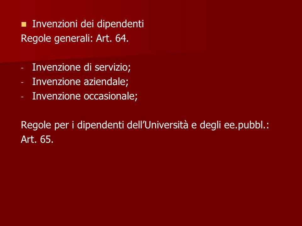 Invenzioni dei dipendenti Regole generali: Art. 64. - - Invenzione di servizio; - - Invenzione aziendale; - - Invenzione occasionale; Regole per i dip