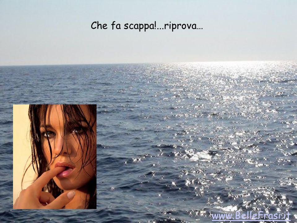 Che fa scappa!...riprova… www.BelleFrasi.it