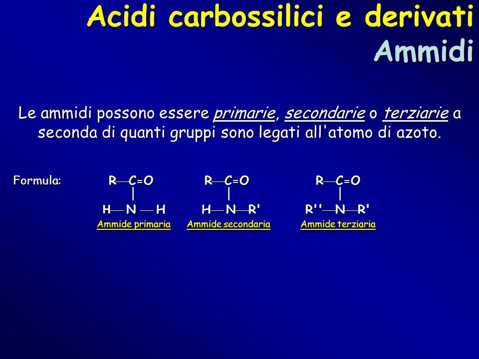 Acidi carbossilici e derivati Ammidi Le ammidi possono essere primarie, secondarie o terziarie a seconda di quanti gruppi sono legati all'atomo di azo
