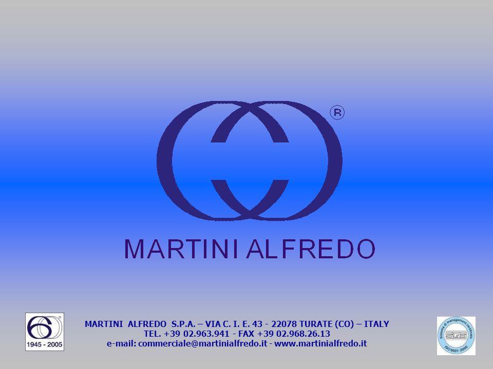 MARTINI ALFREDO S.P.A.– VIA C. I. E. 43 - 22078 TURATE (CO) – ITALY TEL.