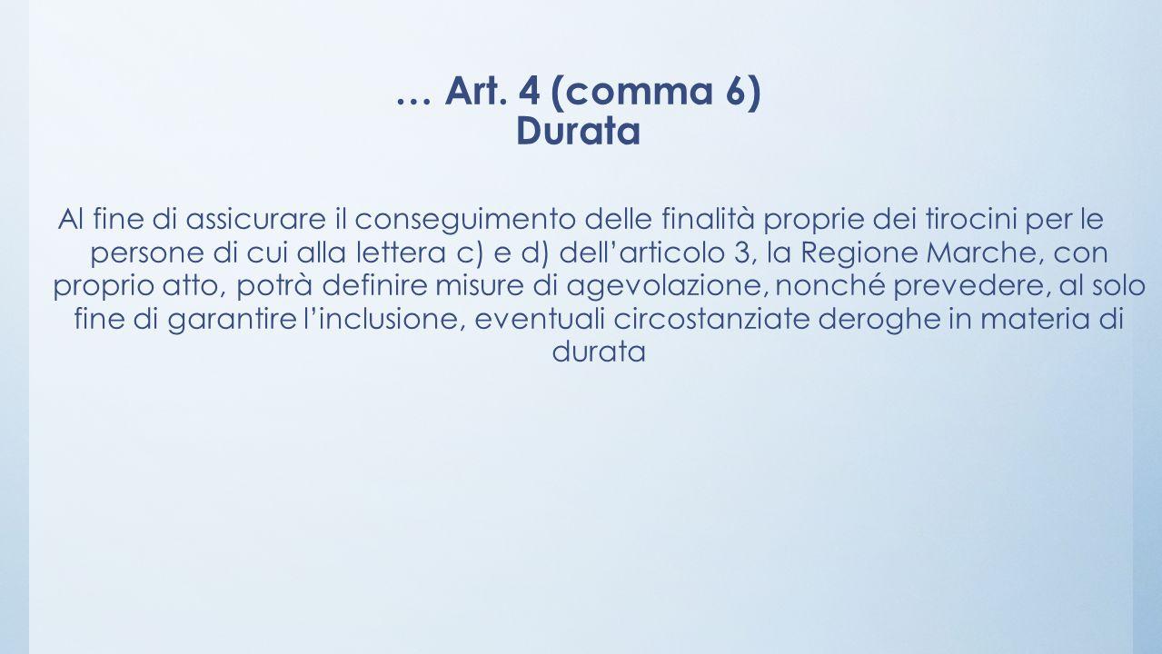 … Art. 4 (comma 6) Durata Al fine di assicurare il conseguimento delle finalità proprie dei tirocini per le persone di cui alla lettera c) e d) dellar