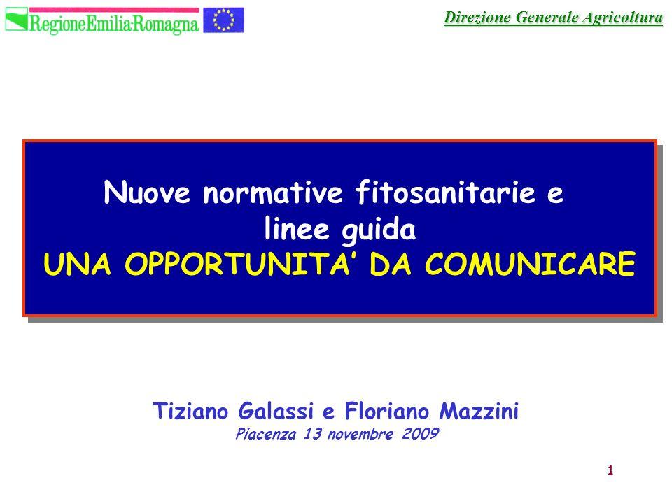 1 Tiziano Galassi e Floriano Mazzini Piacenza 13 novembre 2009 Direzione Generale Agricoltura Nuove normative fitosanitarie e linee guida UNA OPPORTUN