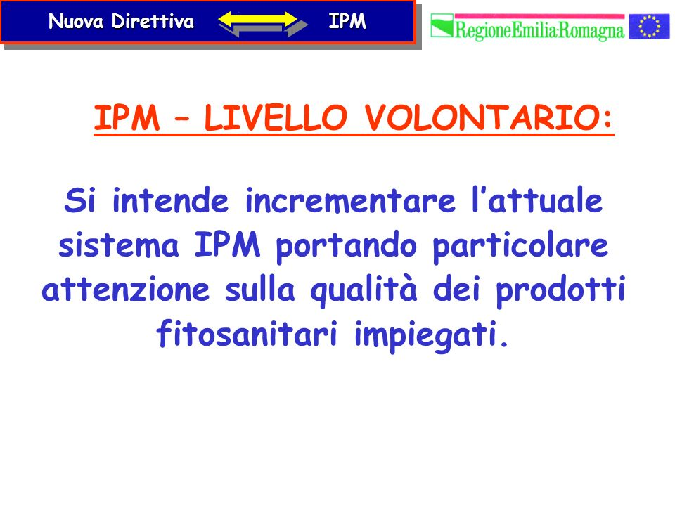 IPM – LIVELLO VOLONTARIO: Si intende incrementare lattuale sistema IPM portando particolare attenzione sulla qualità dei prodotti fitosanitari impiega