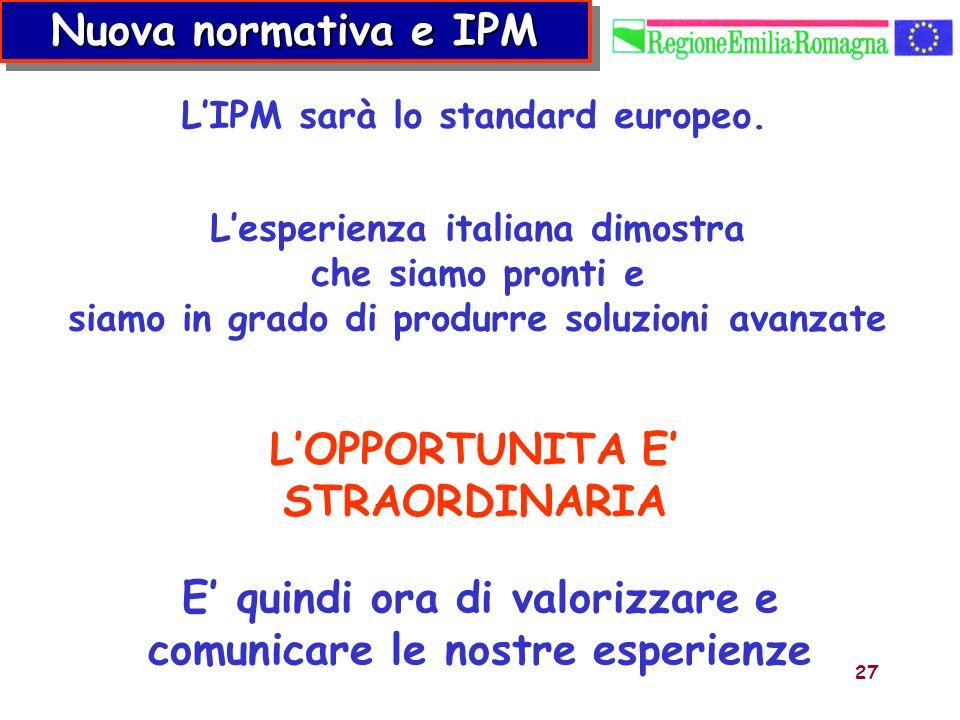27 Lesperienza italiana dimostra che siamo pronti e siamo in grado di produrre soluzioni avanzate Nuova normativa e IPM E quindi ora di valorizzare e