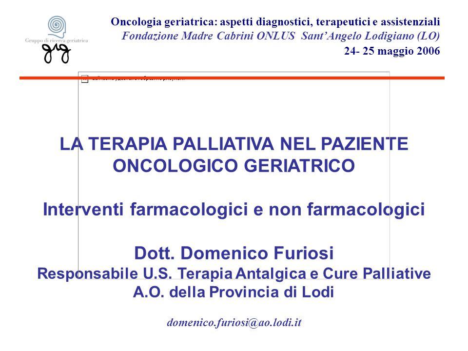 LA TERAPIA PALLIATIVA NEL PAZIENTE ONCOLOGICO GERIATRICO Interventi farmacologici e non farmacologici Dott.