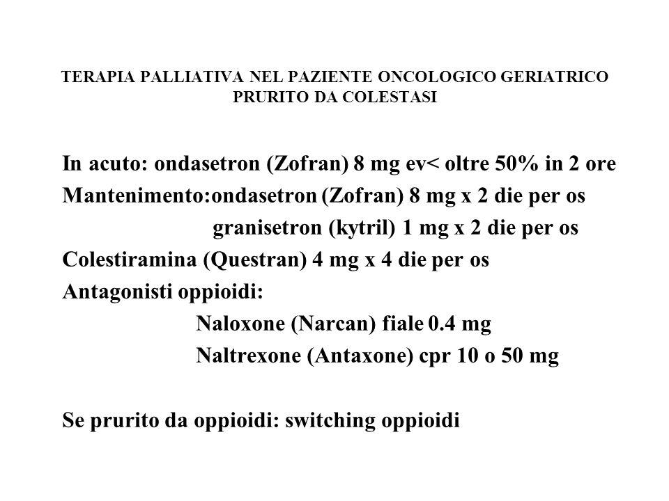 TERAPIA PALLIATIVA NEL PAZIENTE ONCOLOGICO GERIATRICO TOSSE OPPIODE: codeina, diidrocodeina, morfina, metadone DESTRO-METORFANO: bronchenolo ANESTETICI LOCALI NEBULIZZATI: lidocaina 2% 5 ml 4 volte die bupivacaina 0.25% 5 ml 4 volte die